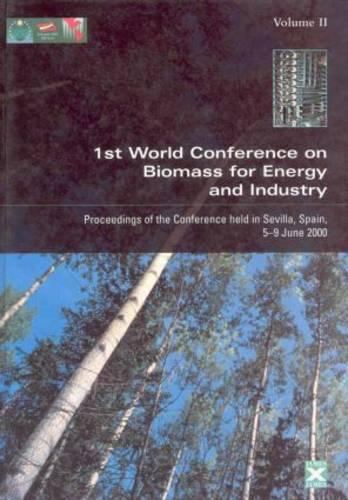 Proceedings of the First World Conference on Biomass for Energy and Industry: Proceedings of the Conference Held in Sevilla, Spain, 5-9 June 2000 (Hardback)