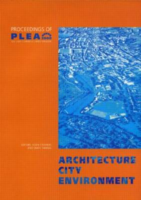 Architecture City Environment: Proceedings of PLEA 2000, Cambridge, UK 2-5 July 2000 (Paperback)