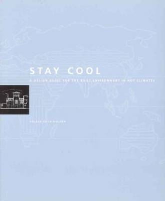 Stay Cool: A Design Guide for the Built Environment in Hot Climates (Paperback)