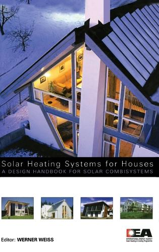 Solar Heating Systems for Houses: A Design Handbook for Solar Combisystems (Hardback)