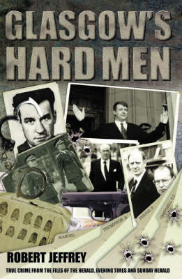 Glasgow's Hard Men: True Crime from the Files of the Herald, Sunday Herald and Evening Times (Paperback)