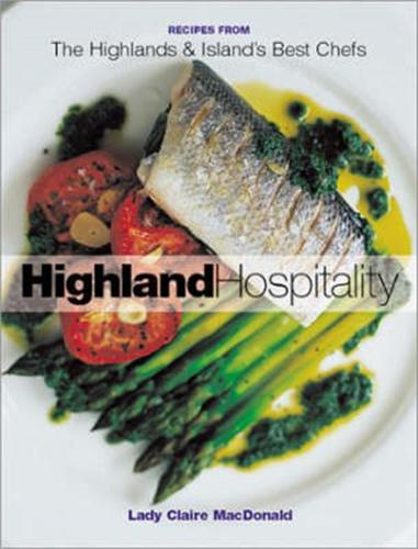 Highland Hospitality: New Recipes from the Scottish Highlands and Islands (Hardback)