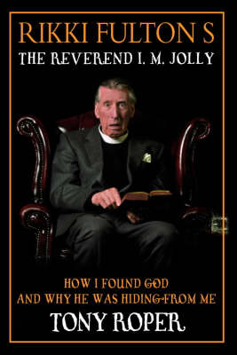 Rikki Fulton's Reverend I.M.Jolly: How I Found God, and Why He Was Hiding from Me Bk.1 (Paperback)