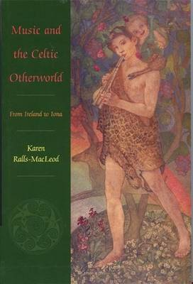 Music and the Celtic Otherworld: From Ireland to Iona (Paperback)