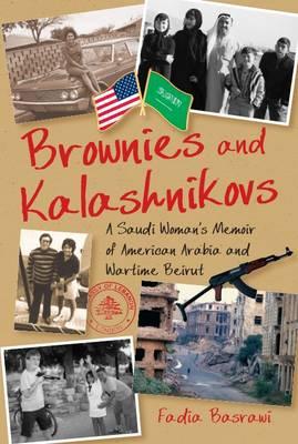 Brownies and Kalashnikovs: A Saudi Woman's Memoir of American Arabia and Wartime Beirut (Paperback)