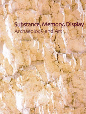 Substance, Memory, Display: Archaeology and Art - McDonald Institute Monographs (Hardback)