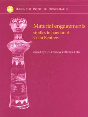Material Engagements: Studies in honour of Colin Renfrew - McDonald Institute Monographs (Hardback)