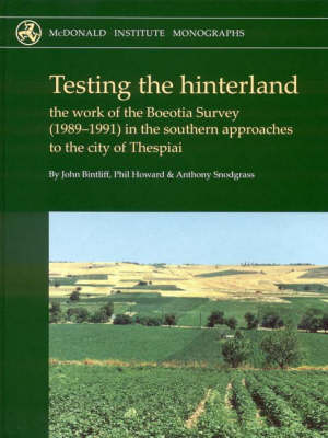 Testing the Hinterland: The work of the Boeotia Survey (1989-1991) in the Southern Approaches to the City of Thespiai - McDonald Institute Monographs (Hardback)