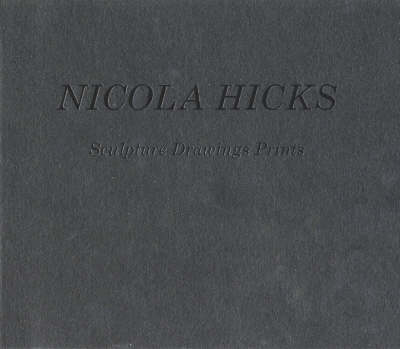 Nicola Hicks: Sculpture, Drawings, Prints (Paperback)