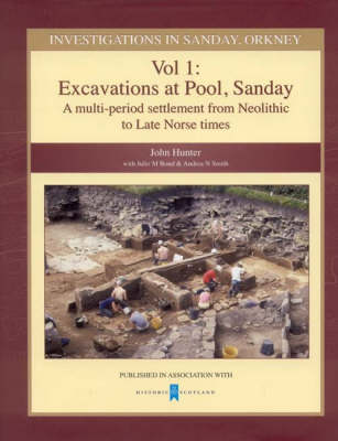 Investigations in Sanday, Orkney: Investigations in Sanday Orkney Excavations at Pool, Sanday - A Multi-period Settlement from Neolithic to Late Norse Times Volume 1 (Hardback)