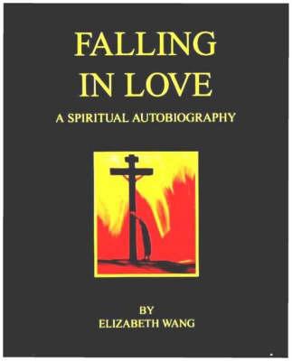 Falling in Love: A Spiritual Autobiography (Paperback)