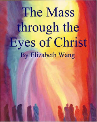 The Mass Through the Eyes of Christ (Paperback)