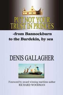 Put Not Your Trust in Princes: From Bannockburn to the Burdekin - by Sea (Paperback)
