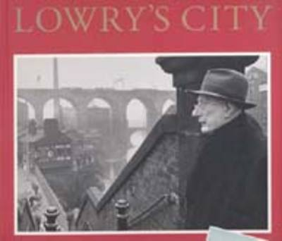 Lowry's City: A Painter and His Locale (Paperback)