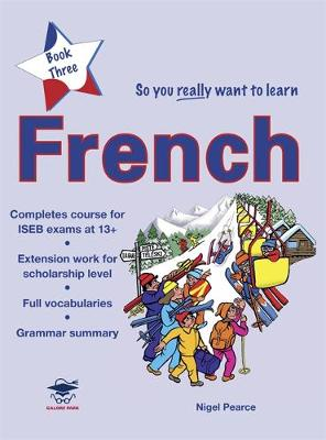 So You Really Want to Learn French: Book 3: A Textbook for Key Stage 3 Common Entrance and Scholarship (Paperback)