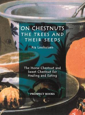 On Chestnuts: the Trees and Their Seeds: The Horse Chestnut and Sweet Chestnut for Healing and Eating (Paperback)