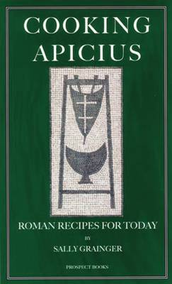 Cooking Apicius: Roman Recipes for Today (Paperback)