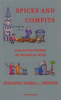 Spices and Comfits: Collected Papers on Medieval Food (Hardback)