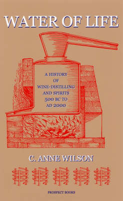 Water of Life: A History of Wine-distilling and Spirits from 500 BC to AD 2000 (Hardback)