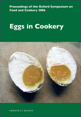 Eggs in Cookery: Proceedings of the Oxford Symposium on Food and Cookery 2006 (Paperback)