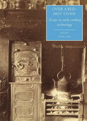 Over a Red Hot Stove: Essays in Early Cooking Technology - Food and Society No. 14 (Hardback)
