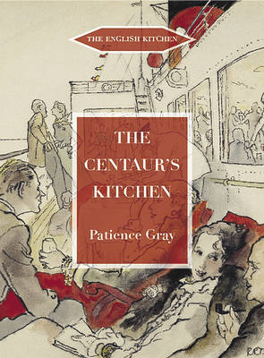 The Centaur's Kitchen: A Book of French, Italian, Greek and Catalan Dishes for Ships' Cooks on the Blue Funnel Line - The English Kitchen (Paperback)
