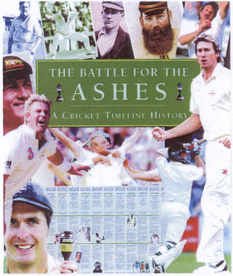 The Battle for the Ashes: A Cricket Timeline History (Hardback)
