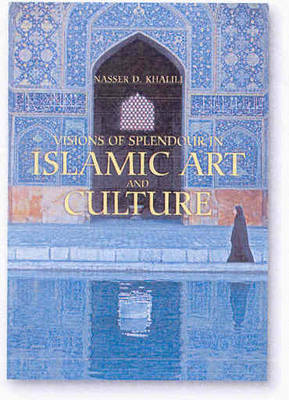 Visions of Splendour in Islamic Art and Culture (Hardback)