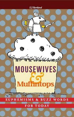 Mousewives and Muffintops: Euphemisms and Buzzwords for Today (Hardback)