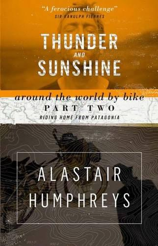 Thunder and Sunshine: Riding Home from Patagonia - Around the World by Bike 2 (Paperback)