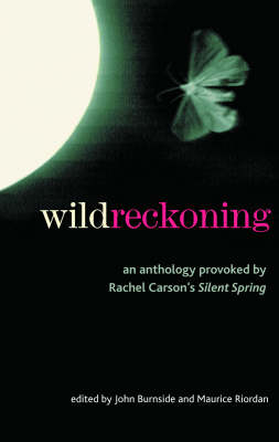 """Wild Reckoning: An Anthology Provoked by Rachel Carson's """"Silent Spring"""" (Paperback)"""