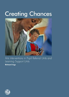 Creating Chances: Arts Interventions in Pupil Referral Units and Learning Support Units (Paperback)