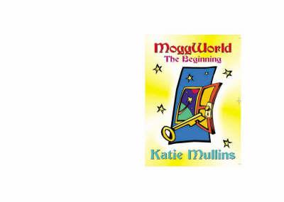 Moggworld: The Beginning - Moggworld S. No. 1 (Paperback)