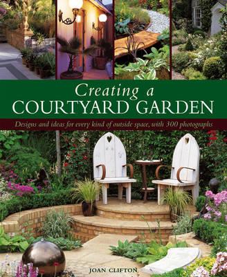 Creating a Courtyard Garden (Hardback)