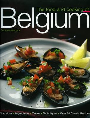 The Food and Cooking of Belgium: Traditions, Ingredients, Tastes and Techniques in Over 60 Classic Recipes (Hardback)