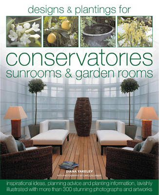 Designs and Plantings for Conservatories, Sunrooms and Garden Rooms (Hardback)