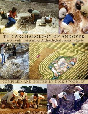 The Archaeology of Andover: The Excavations of Andover Archaeological Society 1964 - 89 - Andover History & Archaeology Society (Paperback)