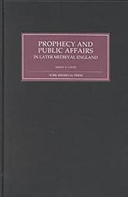 Prophecy and Public Affairs in Later Medieval England (Hardback)