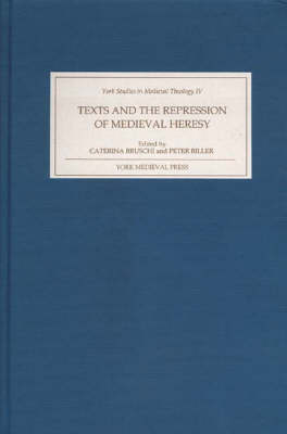 Texts and the Repression of Medieval Heresy - York Studies in Medieval Theology v. 4 (Hardback)