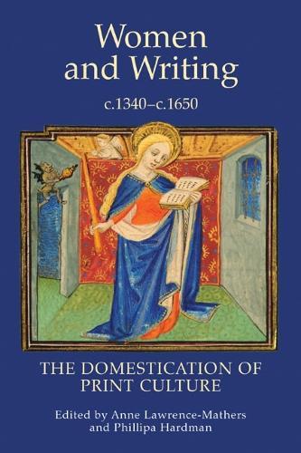 Women and Writing, c.1340-c.1650: The Domestication of Print Culture - Manuscript Culture in the British Isles v. 2 (Hardback)