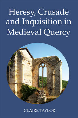 Heresy, Crusade and Inquisition in Medieval Quercy (Hardback)