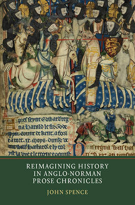 Reimagining History in Anglo-Norman Prose Chronicles (Hardback)