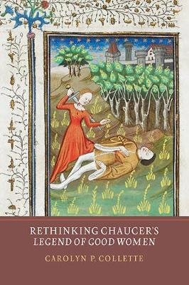 Rethinking Chaucer`s Legend of Good Women (Hardback)