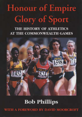 Honour of Empire, Glory of Sport: The History of Athletics at the Commonwealth Games (Hardback)