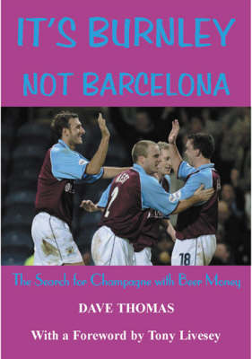 It's Burnley Not Barcelona: The Search for Champagne with Beer Money (Paperback)