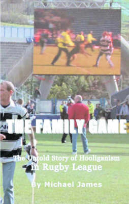 The Family Game: The Untold Story of Hooliganism in Rugby League (Paperback)