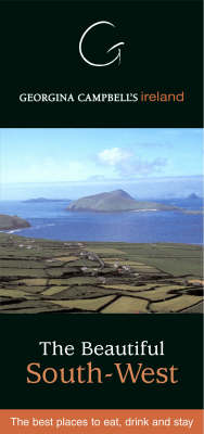 Georgina Campbell's Ireland: The Beautiful South-West - The Best Places to Eat, Drink and Stay (Paperback)