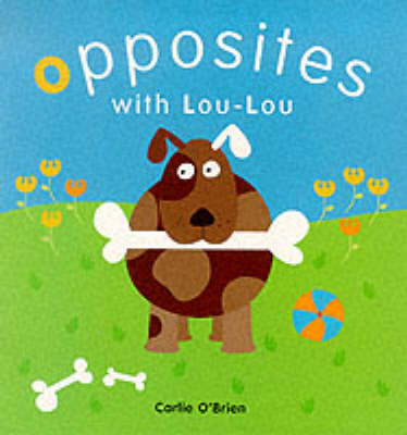 Opposites with Lou Lou - Roly poly books (Paperback)