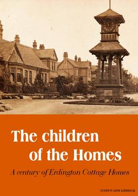 The Children of the Homes: A Century of Erdington Cottage Homes (Paperback)