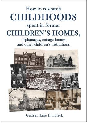 How to research childhoods spent in children's homes, orphanages, cottage homes and other children's institutions (Paperback)